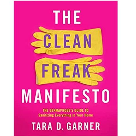 The Clean Freak Manifesto by Tara D. Garner