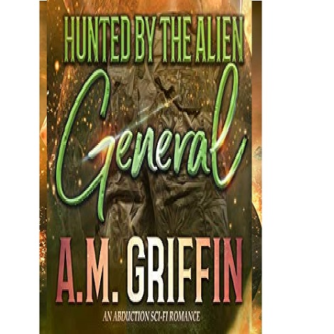 Hunted By The Alien General by A.M. Griffin