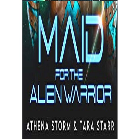Maid for the Alien Warrior by Athena Storm