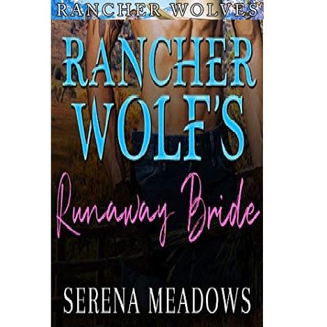 Rancher Wolf's Runaway Bride by Serena Meadows