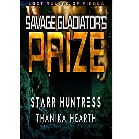Savage Gladiator's Prize by Thanika Hearth