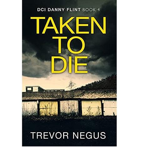 Taken to Die by Trevor Negus