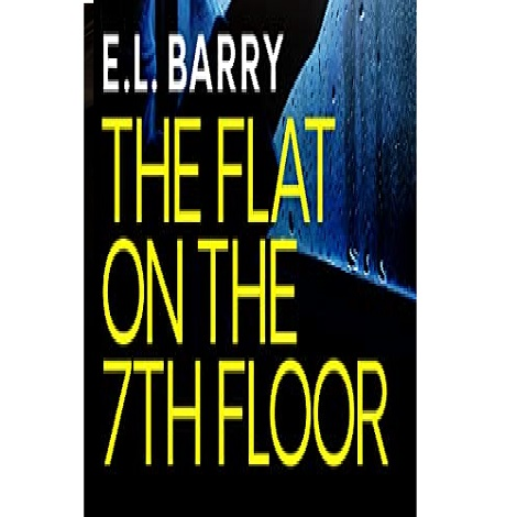 The Flat on the 7th Floor by E.L Barry