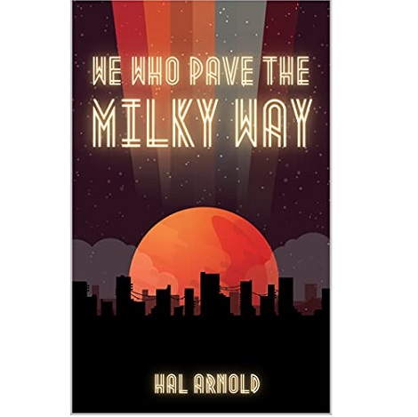 We Who Pave the Milky Way by Hal Arnold